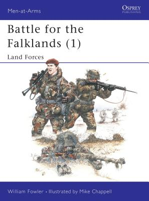 Battle for the Falklands (1): Land Forces - Fowler, William, and Fowler, Will, and Chappell, Mike (Illustrator)