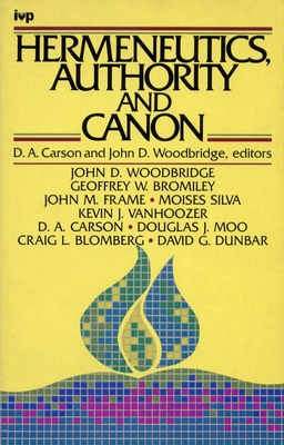 Hermeneutics, Authority and Canon - Carson, D. A. (Editor), and Woodbridge, John D. (Editor)