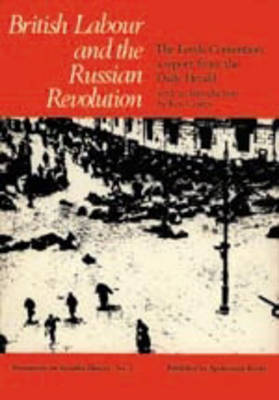 British Labour and the Russian Revolution: The Leeds Convention, a Report from the Daily Herald - Coates, Ken