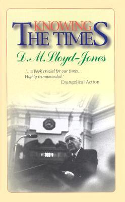 Knowing the Times - Lloyd-Jones, Martyn
