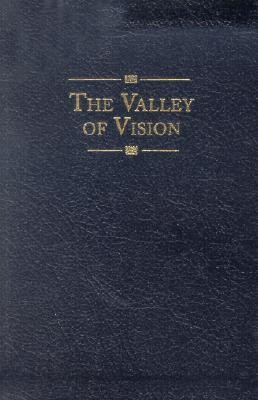 The Valley of Vision: A Collection of Puritan Prayers & Devotions - Bennett, Arthur G (Editor)