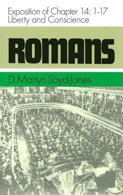 Romans: Exposition of Chapter 14: 1-17 Liberty and Conscience - Lloyd-Jones, D Martyn