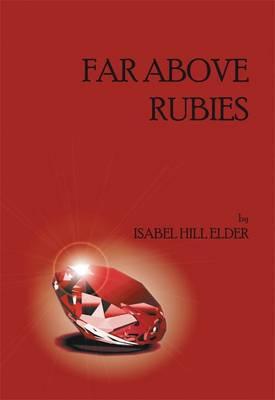 Far Above Rubies - Elder, Isabel Hill