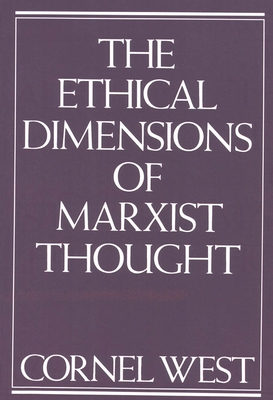 Ethical Dimensions of Marxist Thought - West, Cornel, Professor