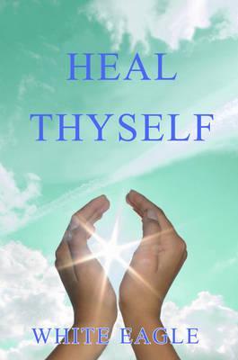 Heal Thyself - White Eagle (Creator)