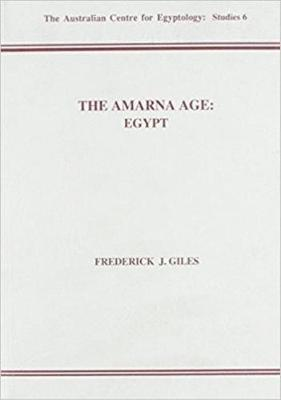 The Amarna Age: Egypt - Giles, Frederick J, and Birrell, M D, and Birrel, M D