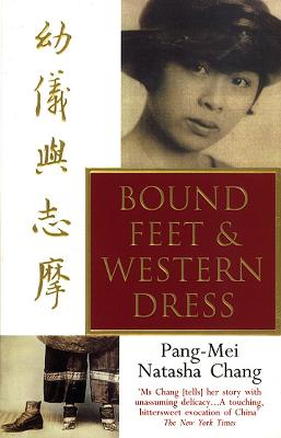 Bound Feet and Western Dress - Chang, Pang-Mei Natasha