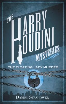 Harry Houdini Mysteries: Floating Lady Murder - Stashower, Daniel