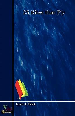 25 Kites That Fly - Hunt, Leslie L