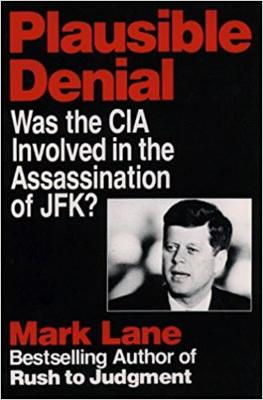 Plausible Denial: Was the CIA Involved in the Assassination of JFK? - Lane, Mark
