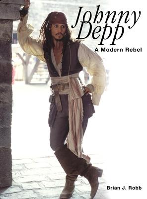 Johnny Depp: A Modern Rebel - Robb, Brian J
