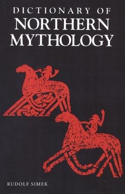 A Dictionary of Northern Mythology - Simek, Rudolf, and Hall, Angela (Translated by)