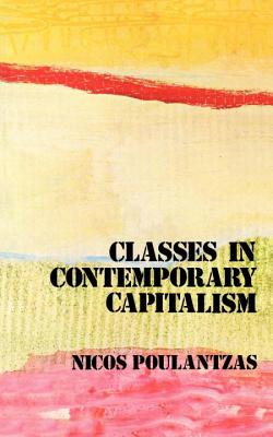 Classes in Contemporary Capitalism - Poulantzas, Nicos, and Fernbach, David (Translated by)