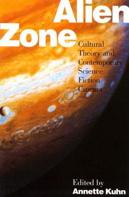Alien Zone: Cultural Theory and Contemporary Science Fiction Cinema - Kuhn, Annette (Editor)