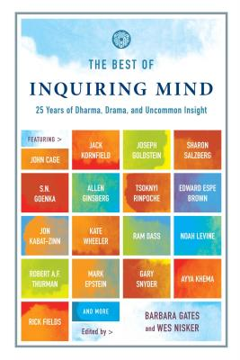 The Best of Inquiring Mind: 25 Years of Dharma, Drama, and Uncommon Insight - Gates, Barbara (Editor), and Nisker, Wes (Editor)