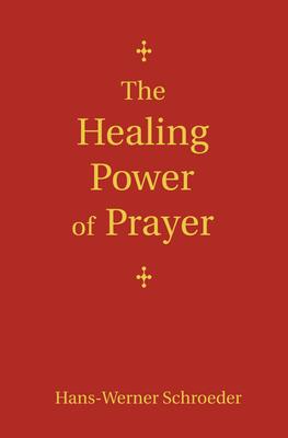 The Healing Power of Prayer - Schroeder, Hans-Werner, and Madsen, Jon (Translated by)