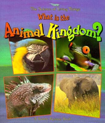 What Is the Animal Kingdom? - Kalman, Bobbie, and Nickles, Greg