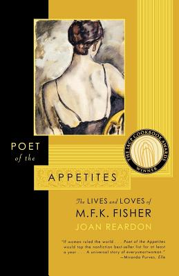 Poet of the Appetites: The Lives and Loves of M.F.K. Fisher - Reardon, Joan