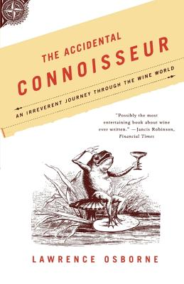 The Accidental Connoisseur: An Irreverent Journey Through the Wine World - Osborne, Lawrence, and Osborne