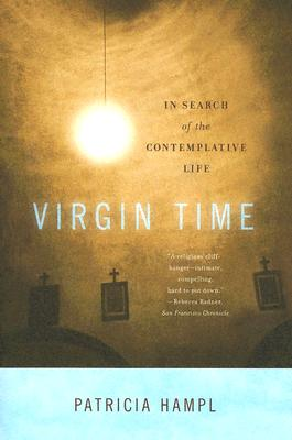Virgin Time: In Search of the Contemplative Life - Hampl, Patricia