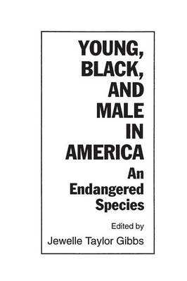 Young, Black, and Male in America: An Endangered Species - Gibbs, Jewelle Taylor, PH.D. (Editor)
