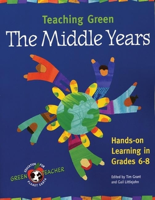 Teaching Green: The Middle Years - Grant, Tim (Editor), and Littlejohn, Gail (Editor)