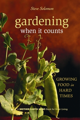 Gardening When It Counts: Growing Food in Hard Times - Solomon, Steve