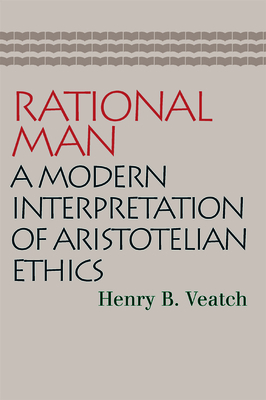 Rational Man: A Modern Interpretation of Aristotelian Ethics - Veatch, Henry Babcock, and Rasmussen, Douglas B (Preface by)