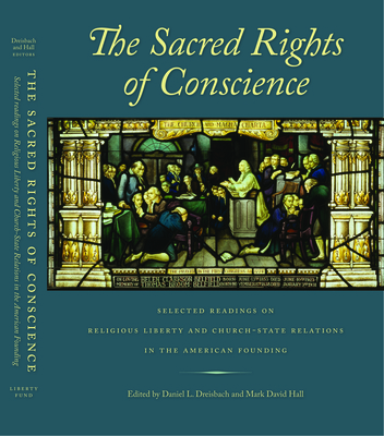 The Sacred Rights of Conscience: Selected Readings on Religious Liberty and Church-State Relations in the American Founding - Dreisbach, Daniel L (Editor), and Hall, Mark David (Editor)