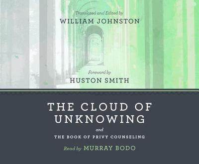 The Cloud of Unknowing & the Book of Privy Counseling - Johnston, William (Editor), and Bodo, Murray, Father, O.F.M. (Read by), and Smith, Huston (Foreword by)