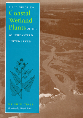 Field Guide to Coastal Wetland Plants of the South-eastern United States - Tiner, Ralph W., and Tiner Jr, Ralph W.