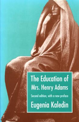 The Education of Mrs. Henry Adams - Kaledin, Eugenia