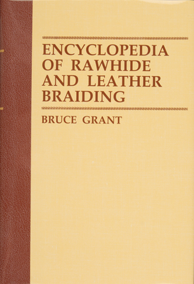 Encyclopedia of Rawhide and Leather Braiding - Grant, Bruce