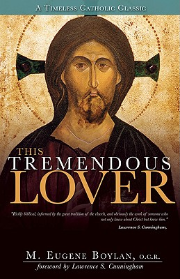 This Tremendous Lover - Boylan, M Eugene, O.C.S.O., and Cunningham, Lawrence S (Foreword by)