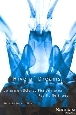 Hive of Dreams: Contemporary Science Fiction from the Pacific Northwest - Dillon, Grace L (Editor), and Bear, Greg (Contributions by), and Butler, Octavia E (Contributions by)