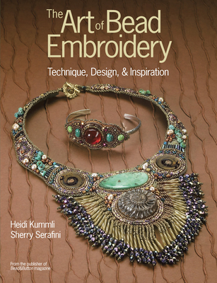 The Art of Bead Embroidery: Techniques, Designs, & Inspirations - Kummli, Heidi, and Serafini, Sherry