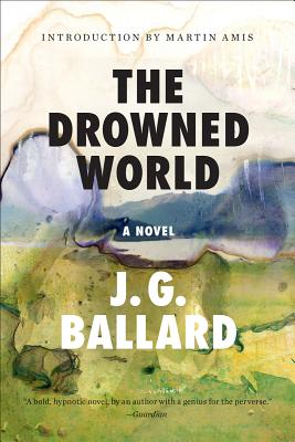 The Drowned World - Ballard, J G, and Amis, Martin (Introduction by)