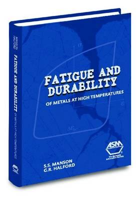 Fatigue & Durability of Metals at High Temperatures - Manson, S S, and Halford, G R