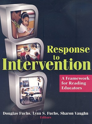 Response to Intervention: A Framework for Reading Educators - Fuchs, Douglas (Editor), and Fuchs, Lynn S, PhD (Editor), and Vaughn, Sharon, PhD (Editor)