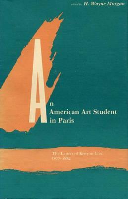 An American Art Student in Paris: The Letters of Kenyon Cox, 1877-1882 - Cox, Kenyon, and Morgan, H Wayne, and Morgan, Wayne H (Editor)