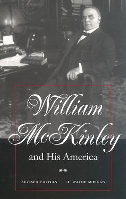 William McKinley and His America - Morgan, H Wayne
