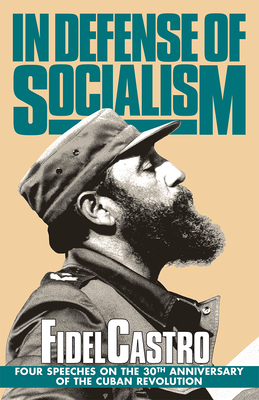 In Defense of Socialism: Four Speeches on the 30th Anniversary of the Cuban Revolution - Castro, Fidel