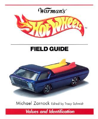 Warman's Hot Wheels Field Guide: Values and Identification - Stearns, Dan (Editor), and Zarnock, Michael