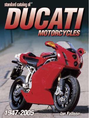Standard Catalog of Ducati Motorcycles 1946-2005 - Falloon, Ian, Dr.