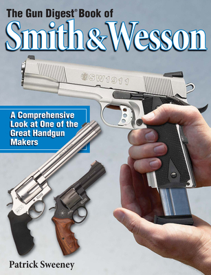 The Gun Digest Book of Smith & Wesson - Sweeney, Patrick