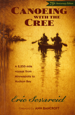 Canoeing with the Cree - Sevareid, Eric, and Bancroft, Ann (Foreword by)