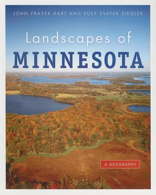 Landscapes of Minnesota: A Geography - Hart, John F, and Ziegler, Susy Svatek, and Lindberg, Mark B