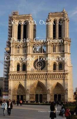 Psychic Conversion & Theological Foundations - Doran, Robert M