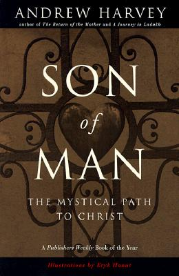 Son of Man: The Mystical Path to Christ - Harvey, Andrew, and Hanut, Eryk (Photographer)