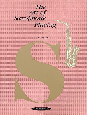 The Art of Saxophone Playing - Teal, Larry